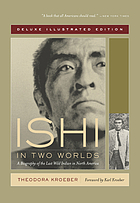 Ishi in two worlds a biography of the last wild Indian in North America