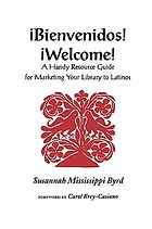 Bienvenidos! = Welcome! : a handy resource guide for marketing your library to Latinos