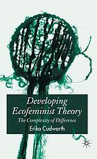 Developing ecofeminist theory : the complexity of difference