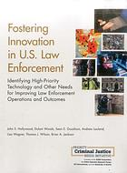 Fostering innovation in U.S. law enforcement : identifying high-priority technology and other needs for improving law enforcement operations and outcomes
