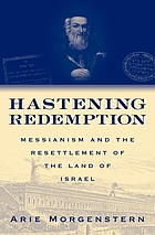 Hastening redemption : Messianism and the resettlement of the land of Israel