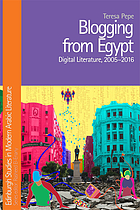 Blogging from Egypt : digital literature, 2005-2016