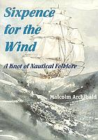 Sixpence for the wind : a knot of nautical folklore