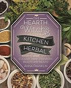 The hearth witch's kitchen herbal : culinary herbs for magic, beauty, and health