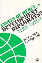 Angels of mercy or development diplomats? : NGOs & foreign aid