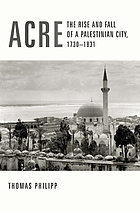 Acre : the rise and fall of a Palestinian city, 1730-1831