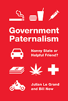 Government paternalism : nanny state or helpful friend?