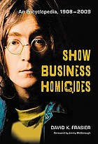 Show business homicides : an encyclopedia, 1908-2009