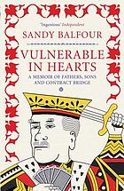 Vulnerable in Hearts : a Memoir of Fathers, Sons and Contract Bridge.