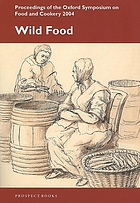Wild food : proceedings of the Oxford Symposium on Food and Cookery 2004