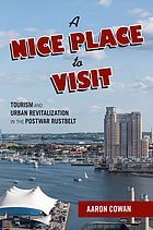 A nice place to visit : tourism and urban revitalization in the postwar Rustbelt