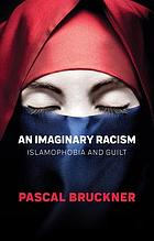 An imaginary racism : Islamophobia and guilt