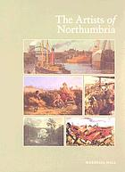 The artists of Northumbria : an illustrated dictionary of Northumberland, Newcastle upon Tyne, Durham and North East Yorkshire painters, sculptors, engravers, stained glass designers, illustrators, caricaturists and cartoonists born between 1625 and 1950