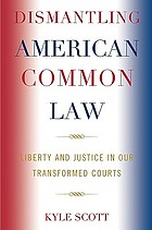 Dismantling American common law : liberty and justice in our transformed courts