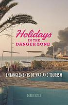 Holidays in the danger zone : entanglements of war and tourism