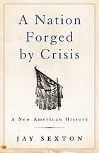 A nation forged by crisis : a new American history