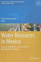 Water resources in mexico : scarcity, degradation, stress, conflicts, management, and policy ; with 74 tables