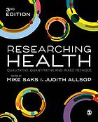 Researching health : qualitative, quantitative and mixed methods