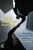 Building a values-driven organization a whole system approach to cultural transformation
