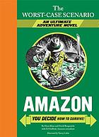 Worst-case scenario ultimate adventure : Amazon : you decide how to survive!