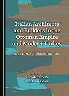 Italian architects and builders in the Ottoman Empire and modern Turkey : design across borders