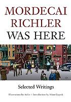Mordecai Richler was here : selected writings