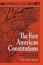 The first American constitutions : Republican ideology and the making of the State constitutions in the Revolutionary Era