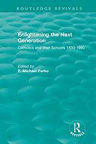 Enlightening the next generation : Catholics and their schools 1830-1980