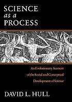 Science as a process : an evolutionary account of the social and conceptual development of science