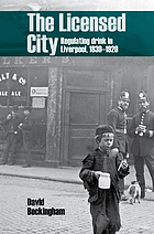 The licensed city : regulating drink in Liverpool, 1830-1920