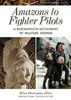 Amazons to fighter pilots : a biographical dictionary of military women / Vol. 1, A-Q.