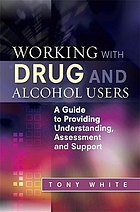 Working with drug and alcohol users : a guide to providing understanding, assessment and support