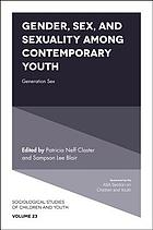Gender, Sex, and Sexuality Among Contemporary Youth : generation sex