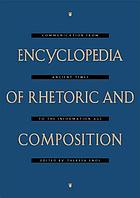 Encyclopedia of rhetoric and composition : communication from ancient times to the information age