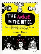 The artist in the office how to creatively survive and thrive seven days a week