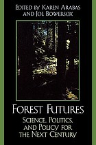 Forest futures : science, politics, and policy for the next century
