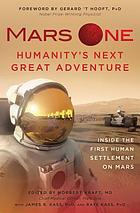 Mars One, humanity's next great adventure : inside the first human settlement on Mars