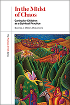 IN THE MIDST OF CHAOS : caring for children as spiritual practice.