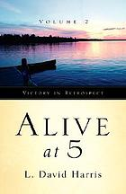 Alive at 5 : victory in retrospect