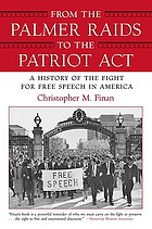 From the Palmer Raids to the Patriot Act : a history of the fight for free speech in America
