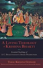 A living theology of Krishna Bhakti : the essential teachings of A.C. Bhaktivedanta Swami Prabhupada