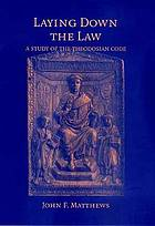 Laying down the law : a study of the Theodosian code
