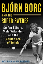 Björn Borg and the super-Swedes : Stefan Edberg, Mats Wilander, and the golden era of tennis