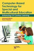 Computer-based technology for special and multicultural education : enhancing 21st century learning