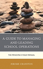 A guide to managing and leading school operations : the principal's field manual