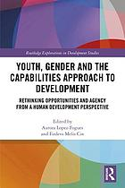 Youth, gender and the capabilities approach to development : rethinking opportunities and agency from a human development perspective