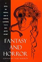 Fantasy and horror : a critical and historical guide to literature, illustration, film, TV, radio and the Internet