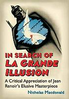 In search of La grande illusion : a critical appreciation of Jean Renoir's elusive masterpiece