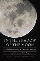 In the shadow of the moon : a challenging journey to Tranquility, 1965-1969