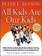 All kids are our kids : what communities must do to raise caring and responsible children and adolescents